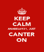 KEEP CALM ANABEL6931, JUST CANTER ON - Personalised Poster A4 size