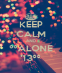 KEEP CALM AND ººALONE '13ºº - Personalised Poster A4 size