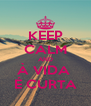 KEEP CALM AND À VIDA  É CURTA - Personalised Poster A4 size