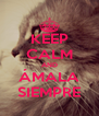 KEEP CALM AND ÁMALA SIEMPRE - Personalised Poster A4 size