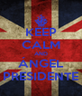 KEEP CALM AND ÁNGEL PRESIDENTE - Personalised Poster A4 size
