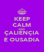 KEEP CALM AND ÇALIENÇIA E OUSADIA - Personalised Poster A4 size
