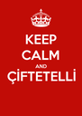 KEEP CALM AND ÇİFTETELLİ  - Personalised Poster A4 size
