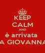 KEEP CALM AND è arrivata  LA GIOVANNA  - Personalised Poster A4 size