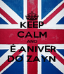 KEEP CALM AND  É ANIVER DO ZAYN - Personalised Poster A4 size