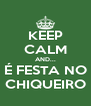 KEEP CALM AND... É FESTA NO CHIQUEIRO - Personalised Poster A4 size