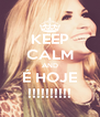 KEEP CALM AND É HOJE !!!!!!!!!! - Personalised Poster A4 size