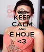 KEEP CALM AND É HOJE <3 - Personalised Poster A4 size