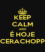 KEEP CALM AND É HOJE CERACHOPP - Personalised Poster A4 size
