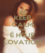 KEEP CALM AND É HOJE LOVATICS! - Personalised Poster A4 size