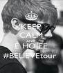 KEEP CALM AND É HOJEE #BELIEVEtour  - Personalised Poster A4 size