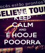 KEEP CALM AND É HOOJE  POOORRA - Personalised Poster A4 size
