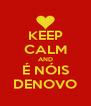 KEEP CALM AND É NÓIS DENOVO - Personalised Poster A4 size