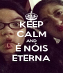 KEEP CALM AND É NÓIS ETERNA - Personalised Poster A4 size