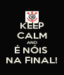 KEEP CALM AND É NÓIS  NA FINAL! - Personalised Poster A4 size
