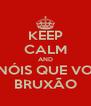 KEEP CALM AND É NÓIS QUE VOA BRUXÃO - Personalised Poster A4 size