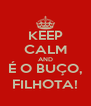 KEEP CALM AND É O BUÇO, FILHOTA! - Personalised Poster A4 size