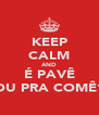 KEEP CALM AND É PAVÊ OU PRA COMÊ? - Personalised Poster A4 size