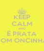KEEP CALM AND É PRATA COM ONCINHA - Personalised Poster A4 size