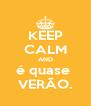 KEEP CALM AND é quase  VERÃO. - Personalised Poster A4 size