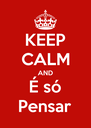 KEEP CALM AND É só Pensar - Personalised Poster A4 size