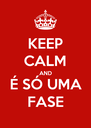 KEEP CALM AND É SÓ UMA FASE - Personalised Poster A4 size