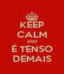 KEEP CALM AND É TENSO DEMAIS - Personalised Poster A4 size