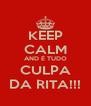 KEEP CALM AND É TUDO CULPA DA RITA!!! - Personalised Poster A4 size