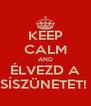 KEEP CALM AND ÉLVEZD A SÍSZÜNETET!  - Personalised Poster A4 size