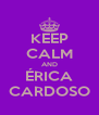 KEEP CALM AND ÉRICA CARDOSO - Personalised Poster A4 size