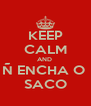 KEEP CALM AND  Ñ ENCHA O  SACO - Personalised Poster A4 size