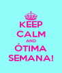 KEEP CALM AND ÓTIMA SEMANA! - Personalised Poster A4 size