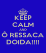 KEEP CALM AND Ô RESSACA DOIDA!!!! - Personalised Poster A4 size