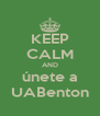 KEEP CALM AND únete a UABenton - Personalised Poster A4 size