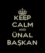 KEEP CALM AND ÜNAL BAŞKAN - Personalised Poster A4 size