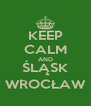 KEEP CALM AND ŚLĄSK WROCŁAW - Personalised Poster A4 size