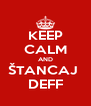 KEEP CALM AND ŠTANCAJ  DEFF - Personalised Poster A4 size