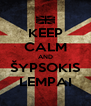 KEEP CALM AND ŠYPSOKIS LEMPAI - Personalised Poster A4 size
