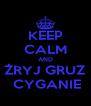 KEEP CALM AND ŻRYJ GRUZ  CYGANIE - Personalised Poster A4 size