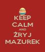 KEEP CALM AND ŻRYJ MAZUREK - Personalised Poster A4 size