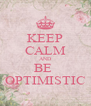 KEEP CALM AND ΒΕ  OPTIMISTIC - Personalised Poster A4 size