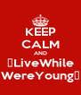 KEEP CALM AND ツLiveWhile WereYoungツ - Personalised Poster A4 size