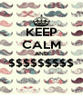 KEEP CALM AND $$$$$$$$$  - Personalised Poster A4 size