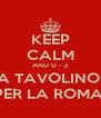 KEEP CALM AND 0 - 3 A TAVOLINO  PER LA ROMA  - Personalised Poster A4 size