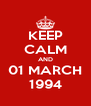 KEEP CALM AND 01 MARCH 1994 - Personalised Poster A4 size