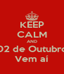 KEEP CALM AND 02 de Outubro Vem aí - Personalised Poster A4 size