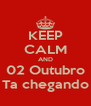 KEEP CALM AND  02 Outubro  Ta chegando - Personalised Poster A4 size