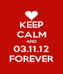 KEEP CALM AND 03.11.12 FOREVER - Personalised Poster A4 size