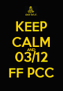 KEEP CALM AND 03/12 FF PCC - Personalised Poster A4 size