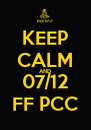 KEEP CALM AND 07/12 FF PCC - Personalised Poster A4 size